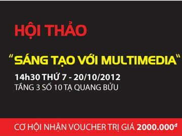 """Hội thảo """"Sáng tạo với Multimedia"""" tại Hanoi-Arena tổ chức ngày 20/10"""