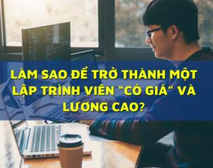 """Read more about the article LÀM SAO ĐỂ TRỞ THÀNH MỘT LẬP TRÌNH VIÊN """"CÓ GIÁ"""" VÀ LƯƠNG CAO?"""