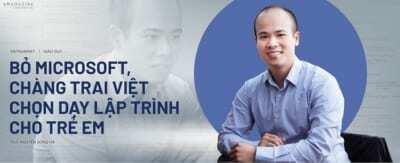 Read more about the article CHÀNG TRAI VIỆT BỎ MICROSOFT VỀ DẠY LẬP TRÌNH CHO TRẺ EM VIỆT NAM