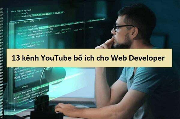 13 kênh YouTube bổ ích cho Web Developer
