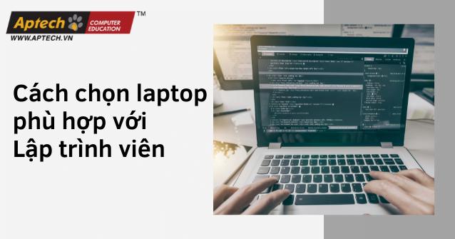 Read more about the article Cách chọn Laptop phù hợp với Lập trình viên
